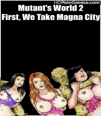 Porn Comics - Mutant's World 2 – First, We Take Magna City
