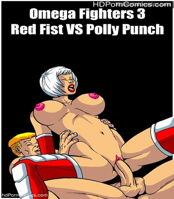 Porn Comics - Omega Fighters 3 – Red Fist VS Polly Punch Sex Comic