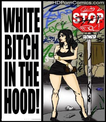Porn Comics - White Bitch In The Hood Sex Comic