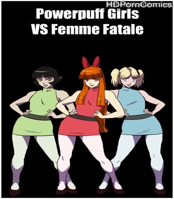 Porn Comics - Powerpuff Girls VS Femme Fatale