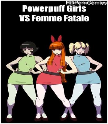 Porn Comics - Powerpuff Girls VS Femme Fatale